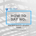 The Business Owner's Secret to Saying No (And Still Keep Employees Happy)