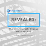 Revealed: The Mystery of Why Change Initiatives Fail