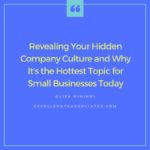 Revealing Your Hidden Company Culture and Why It's the Hottest Topic for Small Businesses Today