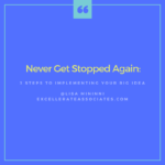 Never Get Stopped Again-3 Steps to Implementing Your Big Idea