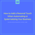 How to Add a Personal Touch When Automating or Systematizing Your Business